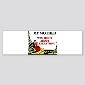 MOTHER WAS RIGHT Bumper Sticker
