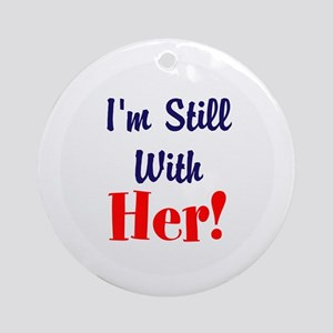 I'm still with her! Round Ornament