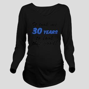 Took Me 30 Years Long Sleeve Maternity T-Shirt
