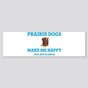 Prairie Dogs Make Me Happy Bumper Sticker