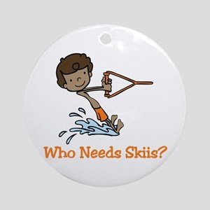Who Needs Skiis? Ornament (Round)