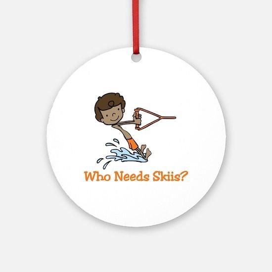 Who Needs Skiis? Ornament (Round)
