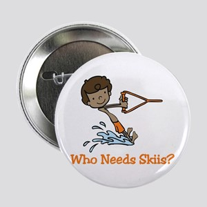 "Who Needs Skiis? 2.25"" Button"