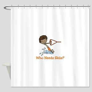 Who Needs Skiis? Shower Curtain