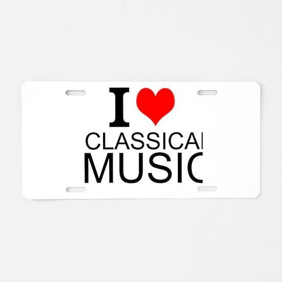 I Love Classical Music Aluminum License Plate