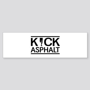 Kick asphalt Bumper Sticker
