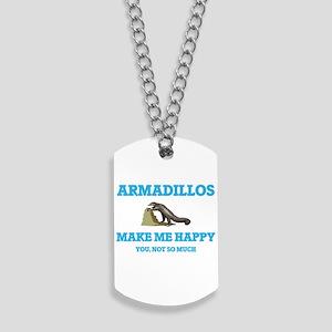 Armadillos Make Me Happy Dog Tags