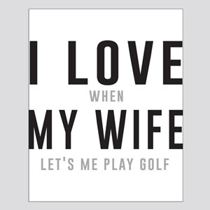 Love when wife lets play golf Posters
