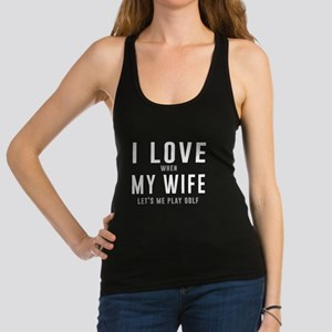 Love when wife lets play golf Racerback Tank Top