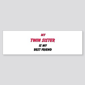 My TWIN SISTER Is My Best Friend Bumper Sticker