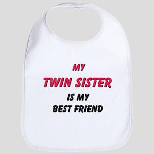 My TWIN SISTER Is My Best Friend Bib