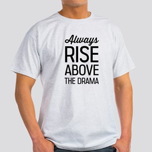 Always Rise Above the Drama T-Shirt