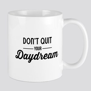 Don't Quit Your Daydream Mugs