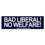 Bad Liberal No Welfare! Bumper Sticker