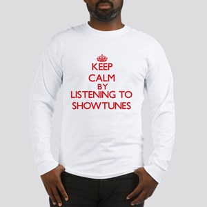 Keep calm by listening to SHOWTUNES Long Sleeve T-