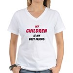 My CHILDREN Is My Best Friend Women's V-Neck T-Shi