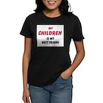 My CHILDREN Is My Best Friend Women's Dark T-Shirt