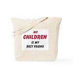My CHILDREN Is My Best Friend Tote Bag
