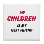 My CHILDREN Is My Best Friend Tile Coaster