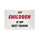 My CHILDREN Is My Best Friend Rectangle Magnet (10