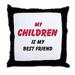 My CHILDREN Is My Best Friend Throw Pillow