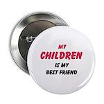 My CHILDREN Is My Best Friend Button