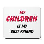 My CHILDREN Is My Best Friend Mousepad