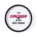 My CHILDREN Is My Best Friend Wall Clock