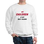My CHILDREN Is My Best Friend Sweatshirt