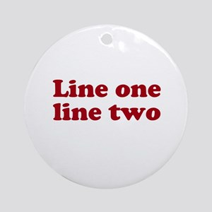 Two Line Custom Message in Dark Red Ornament (Roun