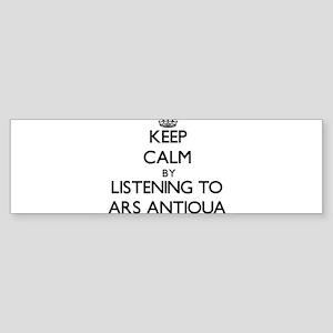 Keep calm by listening to ARS ANTIQUA Bumper Stick