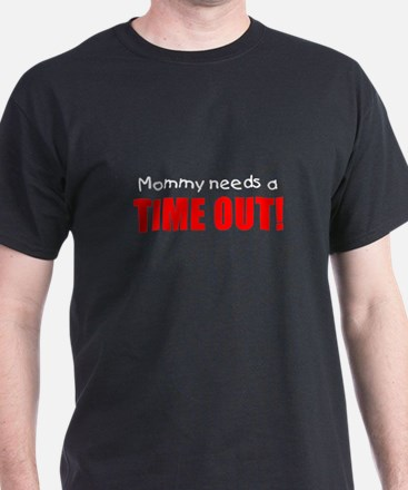 Mommy needs a time out! T-Shirt