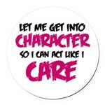 Get Into Character/Like I Care B/M Round Car Magne