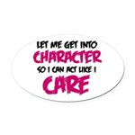 Get Into Character/Like I Care B/M Oval Car Magnet