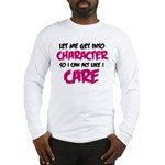 Get Into Character/Like I Care B/M Long Sleeve T-S