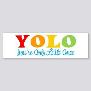Yolo: You're Only Little Once Bumper Sticker