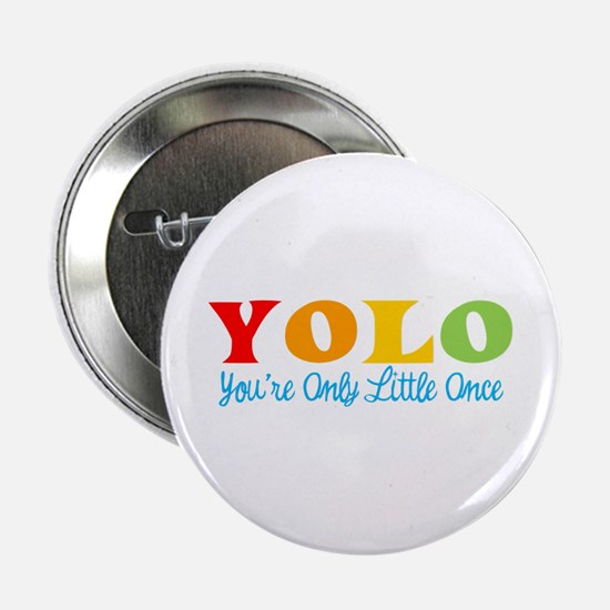 """YOLO: You're Only Little Once 2.25"""" Button"""