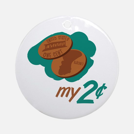 My 2 Cents Ornament (Round)