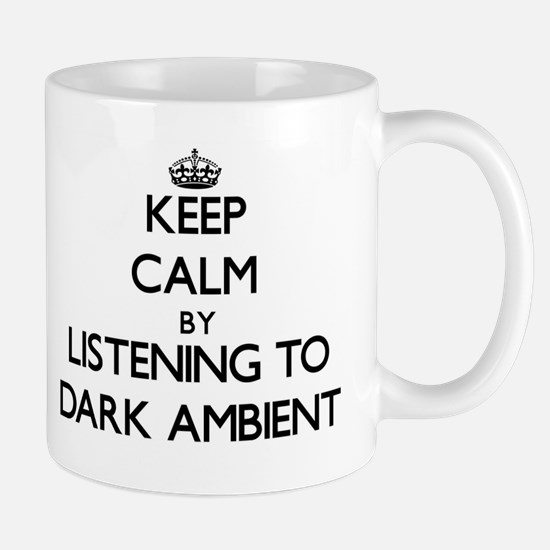 Keep calm by listening to DARK AMBIENT Mugs