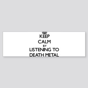 Keep calm by listening to DEATH METAL Bumper Stick