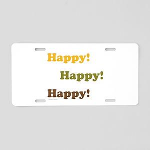 Happy! Happy! Happy! Aluminum License Plate