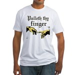 Pulleth Thy Finger Fitted T-Shirt