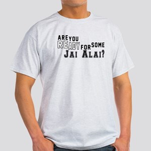 Are You Ready For Some Jai Alai ? Light T-Shirt