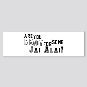 Are You Ready For Some Jai Alai ? Sticker (Bumper)