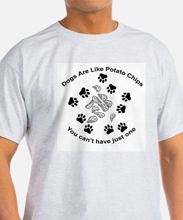 Dogs are like potato chips... T-Shirt