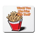 Like Fries With That? Mousepad