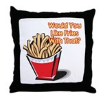 Like Fries With That? Throw Pillow