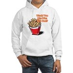 Like Fries With That? Hooded Sweatshirt