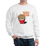 Like Fries With That? Sweatshirt