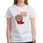 Like Fries With That? Women's T-Shirt